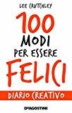 100 modi per essere felice. Diario creativo