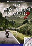 100 passi alpini in moto 2. Nuove curve da sogno in Italia, Francia, Svizzera, Germania e Austria