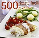 500 ricette facili e veloci