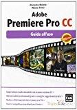 Adobe Premiere Pro CC. Guida all'uso
