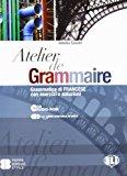 Atelier de grammaire. Con esercizi e soluzione. Con espansione online. Per le Scuole superiori. Con CD-ROM