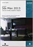 Autodesk 3DS Max 2013. Guida per architetti, progettisti e designer (Informatica)