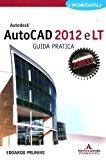 Autodesk Autocad 2012 e LT. Guida pratica. I portatili