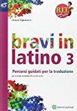 B.I.T. Bravi in tutto. Latino. Traguardo latino. Con espansione online. Per le Scuole superiori: 3
