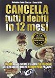 Cancella tutti i debiti in 12 mesi. Le 11 armi legali, sicure e testate per liberarti dei creditori anche se non puoi pagare