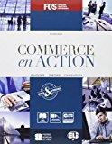 Commerce en action. Con espansione online. Per gli Ist. tecnici e professionali