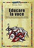 Educare la voce. Metodo ed esercizi ad uso di attori, cantanti e di chi lavora con e sulla voce