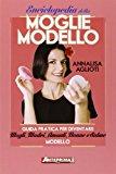 Enciclopedia della moglie modello. Guida pratica per diventare mogli, madri, amanti, nonne e salme modello