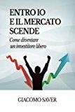 Entro Io E Il Mercato Scende: Come Diventare Un Investitore Libero
