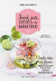 Food jar… tutto in un barattolo. Tante idee per piatti originali, per un pranzo all'aperto o in ufficio e regali sorprendenti
