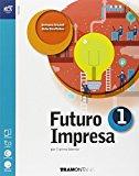 Futuro impresa. Con e-book. Con espansione online. Per le Scuole superiori: 1