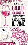 Giulio Gambelli. L'uomo che sapeva ascoltare il vino