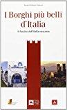 Guida dei borghi più belli d'Italia. Il fascino dell'Italia nascosta