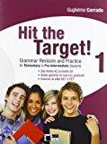 Hit the target! Elementary to pre-intermediate. Per le Scuole superiori: HIT THE TARGET 1