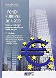 I fondi europei (2014-2020). Guida operativa per conoscere ed utilizzare i fondi europei