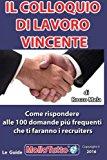 Il Colloquio Di Lavoro Vincente: Come Rispondere Alle 100 Domande Piu' Frequenti Che Ti Faranno I Selezionatori: Volume 2
