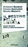 Il destino della libertà. Quale società dopo la crisi economica?