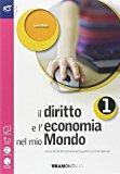 Il diritto e l'economia nel mio mondo. Con e-book. Con espansione online. Per le Scuole superiori: 1