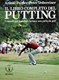 Il libro completo del putting. I metodi per mandare in buca una palla da golf