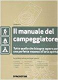 Il manuale del campeggiatore. Tutto quello che bisogna sapere per una perfetta vacanza all'aria aperta