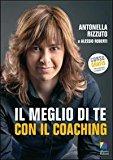 Il meglio di te con il coaching. Scopri il metodo più efficace per dare valore alla tua vita