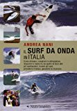 Il surf da onda in Italia. Come allenarsi, scegliere le attrezzature, imparare le manovre, da quelle di base alle più spettacolari, trovare gli spot…
