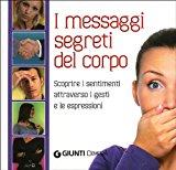 I messagi segreti del corpo. Scoprire i sentimenti attraverso i gesti e le espressioni