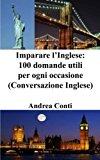 Imparare L'inglese: 100 Domande Utili Per Ogni Occasione