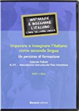 Imparare e insegnare l'italiano come seconda lingua. Un percorso di formazione. Con DVD