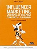 Influencer Marketing – Valorizza le relazioni e dai voce al tuo brand – Prassi, strategie e strumenti per gestire influenza e relazioni