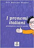 I pronomi italiani. Grammatica, esercizi, giochi