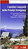 I sentieri nascosti delle Prealpi trevigiane. 35 escursioni tra natura e borghi incantati da Segusino a Villa di Villa