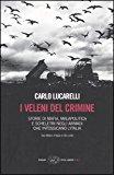 I veleni del crimine. Storie di mafia, malapolitica e scheletri negli armadi che intossicano l'Italia