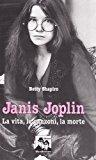 Janis Joplin. La vita, le canzoni, la morte