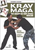 Krav Maga. Arte marziale dei corpi speciali israeliani. Difesa personale, street fighting