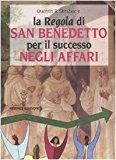 La «Regola» di San Benedetto per il successo negli affari