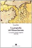 La geografia del Rinascimento. Cosmografi, cartografi, viaggiatori: 1420-1620