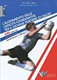 L'allenamento delle capacità coordinative per il giovane portiere di calcio. 646 esercizi per esordienti, giovanissimi e allievi. Con CD-ROM