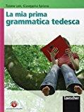 La mia prima grammatica tedesca. Con espansione online. Per la Scuola media
