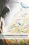 La personalità creativa. Scoprire la creatività in se stessi per trasformare la vita