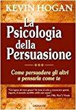 La psicologia della persuasione. Come persuadere gli altri a pensarla come te