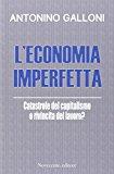 L'economia imperfetta. Catastrofe del capitalismo o rivincita del lavoro?
