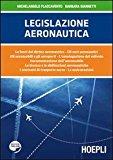 Legislazione aeronautica. Le fonti del diritto aeronautico, gli enti aeronautici, gli aeromobili e gli aeroporti, l'omologazione del velivolo…