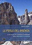 Le perle del Brenta. Le più belle vie classiche e moderne nelle Dolomiti del Brenta