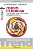 L'essenza del coaching. Il metodo per scoprire le potenzialità e sviluppare l'eccellenza
