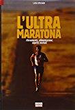 L'ultra maratona. Allenamento, alimentazione, aspetti mentali