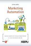 Marketing automation. Guida completa per automatizzare il tuo business online