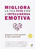 Migliora la tua vita con l'intelligenza emotiva. Impara come gestire le tue emozioni