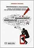Organizzare il magazzino: Oltre 100 suggerimenti pratici casi ed esempi per lavorare con efficienza