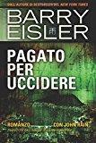 Pagato Per Uccidere: Romanzo Con John Rain, Traduzione Dall'inglese Di Gianni Pannofino: Volume 3